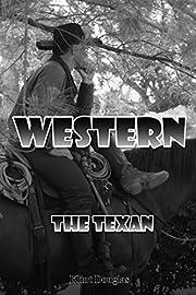 Western: The Texan (Western, Western Books, Western Fiction, Historical, Historical Fiction, Western Books, Wild West, Historical Westerns, Sheriff)