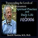 Transcending the Levels of Consciousness Series: Spiritual Practice and Daily Life Speech by David R. Hawkins Narrated by David R. Hawkins