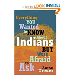 Everything You Wanted to Know about Indians But Were Afraid to Ask by Anton Treuer