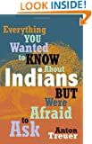 Everything You Wanted to Know about Indians But Were Afraid to Ask