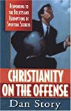 Christianity on the Offense: Responding to the Beliefs and Assumptions of Spiritual Seekers
