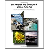 Scenic Photography Using Examples From The California Central Coast: A Visual Guide To The Central Coast And Digital Photography ~ John Crippen