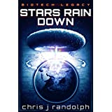 Stars Rain Down (Biotech Legacy Book 1) ~ Chris J. Randolph