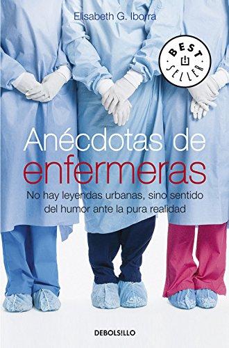 Anécdotas de enfermeras: No hay leyendas urbanas, sino sentido del humor ante la pura realidad (BEST SELLER)
