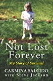 Not Lost Forever: My Story of Survival (0061210056) by Salcido, Carmina