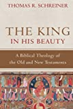 img - for King in His Beauty, The: A Biblical Theology of the Old and New Testaments book / textbook / text book