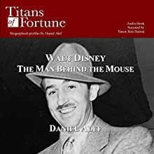 Walt Disney: The Man Behind the Mouse (       UNABRIDGED) by Daniel Alef Narrated by Baron Ron Herron