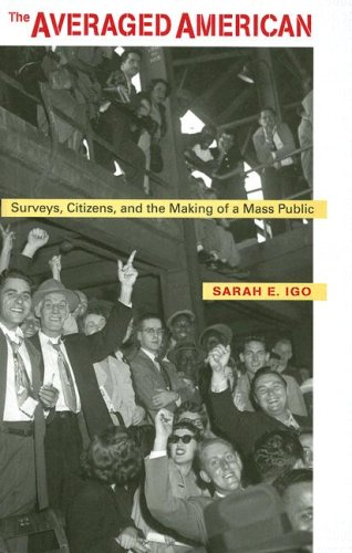 The Averaged American: Surveys, Citizens, and the Making...