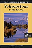 Photographer's Guide to Yellowstone and the Tetons: 2nd Edition