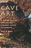 Cave Art: A Guide to the Decorated Ice Age Caves of Europe (0711226555) by Bahn, Paul G.