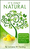 Its Only Natural: 200 natural cleaning product recipes to have a green, healthy and allergy free home and garden: