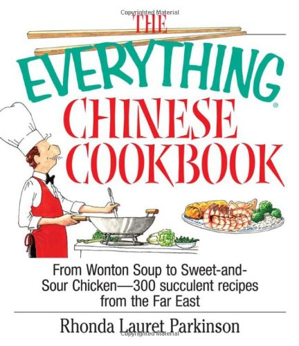 The Everything Chinese Cookbook: From Wonton Soup To Sweet And Sour Chicken-300 Succulent Recipes From The Far East (Everything Series) front-42540