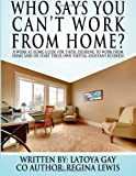 img - for Who says you can't work from home?: A work from home guide for those desiring to work from home and/or start their own virtual assistant business book / textbook / text book
