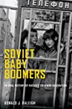 Soviet Baby Boomers: An Oral History of Russia's Cold War Generation (Oxford Oral History Series)