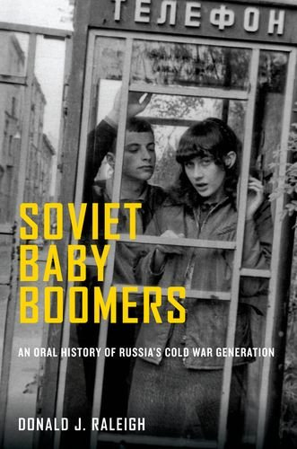 Soviet Baby Boomers: An Oral History of Russia's Cold War Generation (Oxford Oral History)
