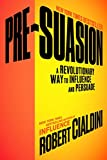 img - for Pre-Suasion: A Revolutionary Way to Influence and Persuade book / textbook / text book