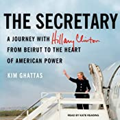 The Secretary: A Journey with Hillary Clinton from Beirut to the Heart of American Power | [Kim Ghattas]