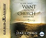 img - for By Jake Colsen: So You Don't Want To Go To Church Anymore: An Unexpected Journey [Audiobook] book / textbook / text book