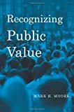 Recognizing Public Value (0674066952) by Moore, Mark H.