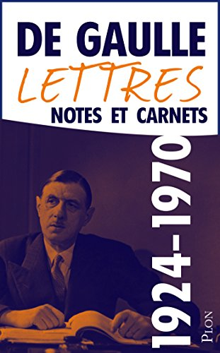 Charles De GAULLE - Lettres, notes et carnets, tome 13 : Compléments 1924-1970