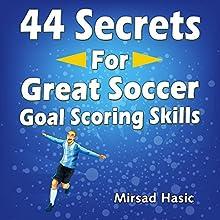 44 Secrets for Great Soccer Goal Scoring Skills | Livre audio Auteur(s) : Mirsad Hasic Narrateur(s) : Millian Quinteros