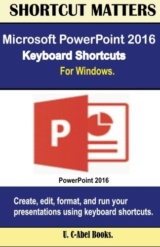 Microsoft PowerPoint 2016 Keyboard Shortcuts For Windows (Shortcut Matters) (Windows Keyboard Shortcuts compare prices)