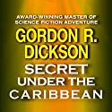 Secret under the Caribbean (       UNABRIDGED) by Gordon R. Dickson Narrated by Graham Halstead