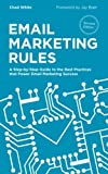 Email Marketing Rules: A Step-by-Step Guide to the Best Practices that Power Email Marketing Success