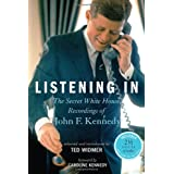 Listening In: The Secret White House Recordings of John F. Kennedy ~ Ted Widmer
