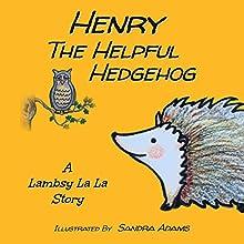 Henry the Helpful Hedgehog: Lambsy La La Stories, Book 6 Audiobook by Lambsy La La Narrated by Lambsy La La