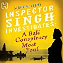 A Bali Conspiracy Most Foul: Inspector Singh Investigates Series: Book 2 Audiobook by Shamini Flint Narrated by Jonathan Keeble
