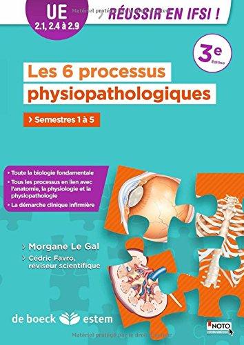 Les 6 processus physiopathologiques : de la situation clinique à la prise en charge du patient / Morgane Le Gal ; réviseur scientifique, Cédric Favro.- Paris : De Boeck-Estem , impr. 2014, cop. 2015