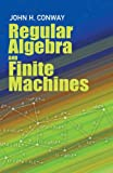 Regular Algebra and Finite Machines (Dover Books on Mathematics)