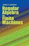 Regular Algebra and Finite Machines (Dover Books on Mathematics) (0486485838) by Conway, John Horton