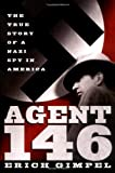 img - for Agent 146: The True Story of a Nazi Spy in America by Erich Gimpel (2003-01-03) book / textbook / text book