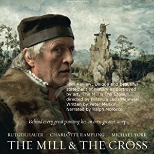 Film Review: Unique and Beautiful Statement of History as Portrayed by Art: 'The Mill & The Cross', Directed by Poland's Lech Majewski | [Peter Menkin]
