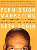 Permission Marketing: Turning Strangers Into Friends And Friends Into Customers (0684856360) by Godin, Seth