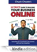 Ultimate Guide to Building Your Business Online: Fastest Way Ever To Get Results, Get Customers and Crush Your Competition [Edizione Kindle]