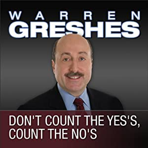 Don't Count the Yes's, Count the No's | [Warren Greshes]