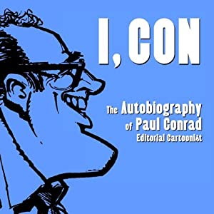 I, Con: The Autobiography of Paul Conrad, Editorial Cartoonist by Paul Conrad