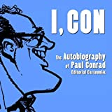 I, Con: The Autobiography of Paul Conrad, Editorial Cartoonist ~ Paul Conrad