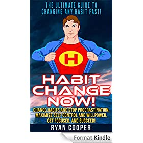 Habit: Habit Change Now! - The Ultimate Guide To Changing Any Habit Fast! - Change Habits And Stop Procrastination, Maximize Self Control And Willpower, ... Time Management) (English Edition)