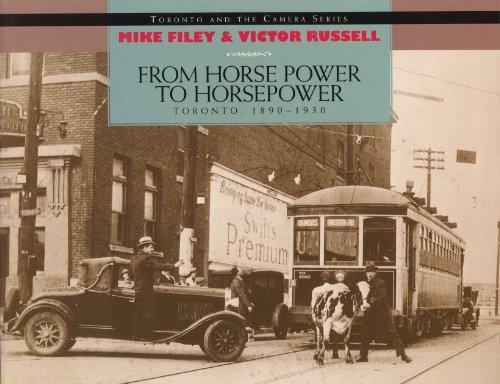 From Horse Power to Horsepower: Toronto: 1890-1930 (Toronto and the Camera)
