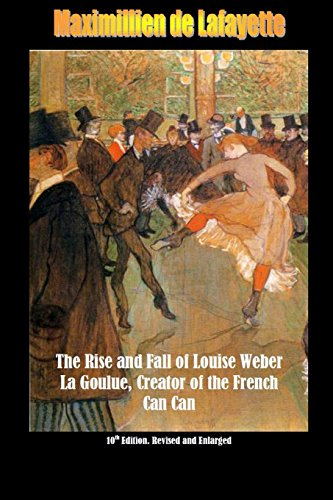 10th Edition. the Rise and Fall of Louise Weber La Goulue, Creator of the French Can Can . 10th Edition