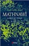 Mathnaw�, la qu�te de l'absolu : Tome...
