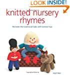 Knitted Nursery Rhymes: Recreate the...