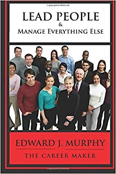 LEAD PEOPLE & Manage Everything Else: Discover The SECRETS To LEADING PEOPLE & Managing Everything Else