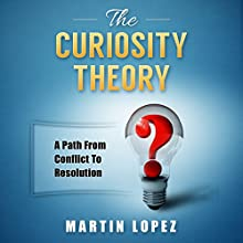 The Curiosity Theory: A Path from Conflict to Resolution Audiobook by Martin Lopez Narrated by Michael Philyaw