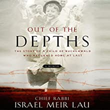Out of the Depths: The Story of a Child of Buchenwald Who Returned Home at Last Audiobook by Rabbi Israel Meir Lau Narrated by Steve Blane