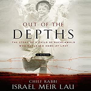 Out of the Depths: The Story of a Child of Buchenwald Who Returned Home at Last | [Rabbi Israel Meir Lau]